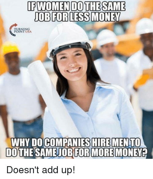 Money, Women, and Usa: IF WOMEN DO THE SAME  JOB FOR LESS MONEY  POINT USA  WHY DO  HIREMENTO  DO FOR MORE MONE Doesn't add up!