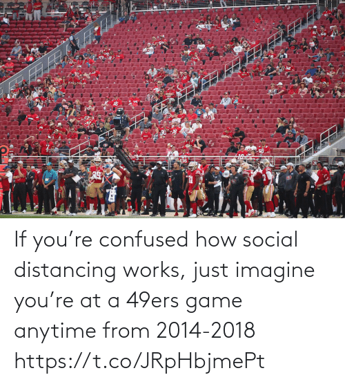 confused: If you're confused how social distancing works, just imagine you're at a 49ers game anytime from 2014-2018 https://t.co/JRpHbjmePt