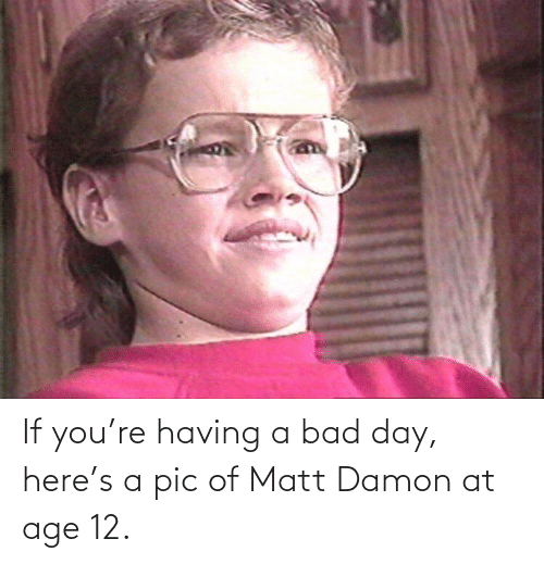 A Pic: If you're having a bad day, here's a pic of Matt Damon at age 12.