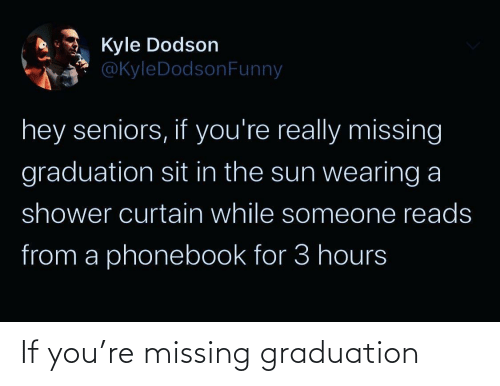 you: If you're missing graduation