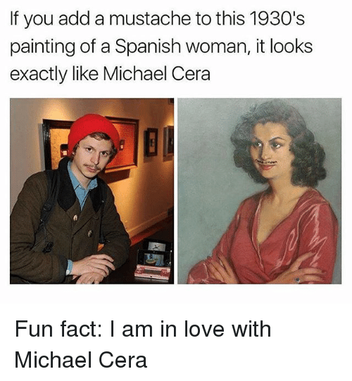 Love, Michael Cera, and Spanish: If you add a mustache to this 1930's  painting of a Spanish woman, it looks  exactly like Michael Cera Fun fact: I am in love with Michael Cera