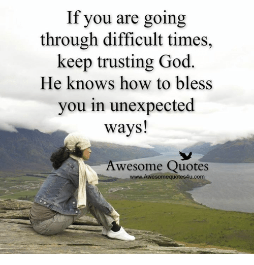 If You Are Going Through Difficult Times Keep Trusting God He Knows