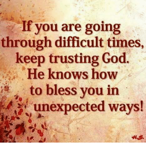 Memes, 🤖, and Unexpectable: If you are going  through difficult times,  keep trusting God.  He knows how  to bless you in  unexpected ways!