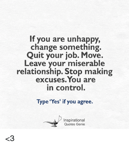 If You Are Unhappy Change Something Quit Your Job Move Leave Your