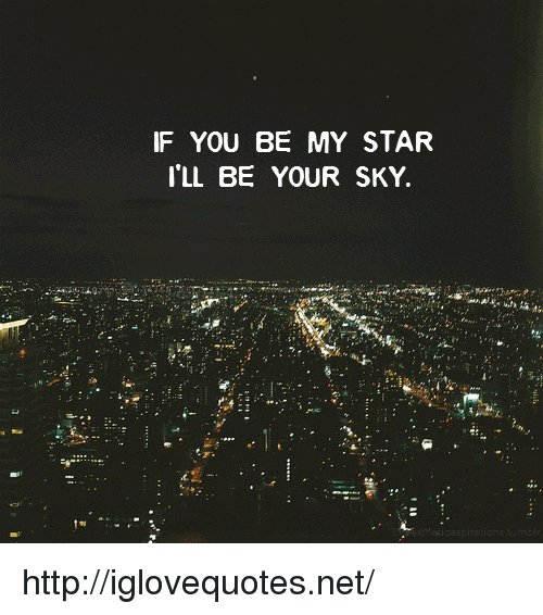 Http, Star, and Net: IF YOU BE MY STAR  ILL BE YOUR SKY. http://iglovequotes.net/