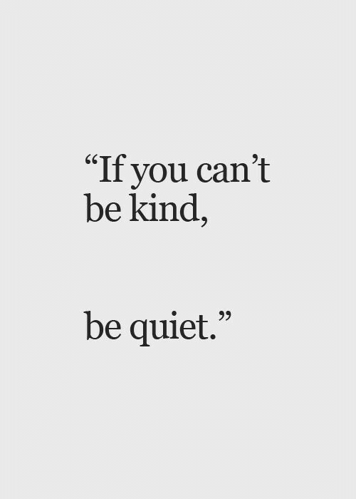 "Quiet, You, and  Be Quiet: ""If you can't  be kind,  C5  be quiet."""