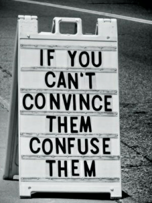 Them, You, and Confuse: IF YOU  CAN'T  CONVINCE  THEM  CONFUSE  THEM-