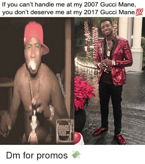 Gucci Mane: If you can't handle me at my 2007 Gucci Mane,  you don't deserve me at my 2017 Gucci Mane 100  UB Dm for promos 💸