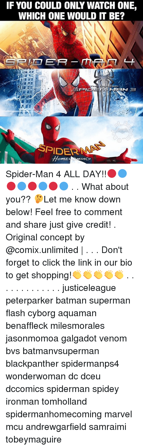 Spidermane: IF YOU COULD ONLY WATCH ONE,  WHICH ONE WOULD IT BE?  G  OME Spider-Man 4 ALL DAY!!🔴🔵🔴🔵🔴🔵🔴🔵 . . What about you?? 🤔Let me know down below! Feel free to comment and share just give credit! . Original concept by @comix.unlimited | . . . Don't forget to click the link in our bio to get shopping!👏👏👏👏👏 . . . . . . . . . . . . . justiceleague peterparker batman superman flash cyborg aquaman benaffleck milesmorales jasonmomoa galgadot venom bvs batmanvsuperman blackpanther spidermanps4 wonderwoman dc dceu dccomics spiderman spidey ironman tomholland spidermanhomecoming marvel mcu andrewgarfield samraimi tobeymaguire