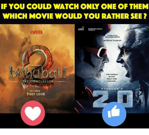 Memes, Would You Rather, and Akshay Kumar: IF YOU COULD WATCH ONY ONE OF THEM  WHICH MOVIE WOULD YOU RATHER SEE  LYCA  WKKB  RAJINIK ANTH  AKSHAY KUMAR  THE WORLD  THE CONCLUSION  ONLY FOR  FIRST LOOK