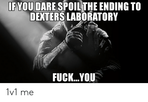 Fuck You, Dexter's Laboratory, and Fuck: IF YOU DARE SPOIL THE ENDING TO  DEXTERS LABORATORY  FUCK...YOU 1v1 me
