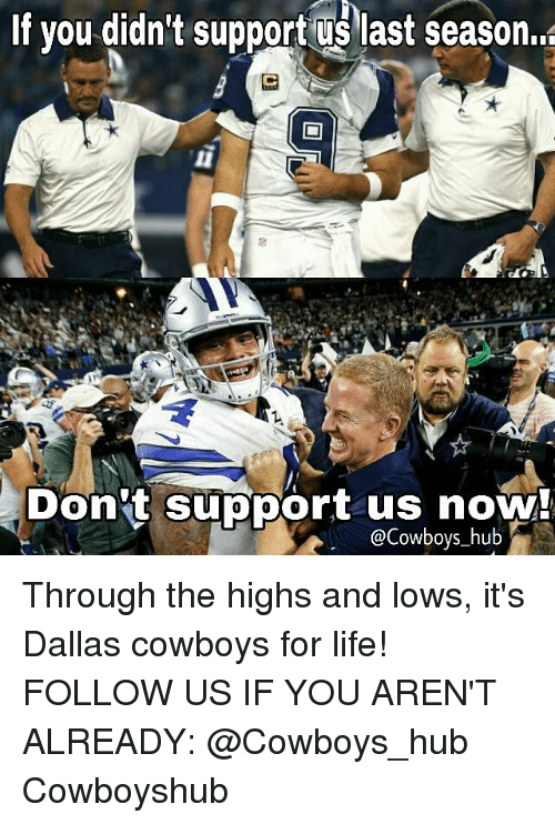 memes: If you didn't support us last season.?  Don't support us now!  @Cowboys hub Through the highs and lows, it's Dallas cowboys for life! ✭ FOLLOW US IF YOU AREN'T ALREADY: @Cowboys_hub Cowboyshub