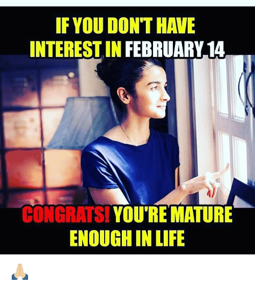 Congrations: IF YOU DON THAVE  INTERESTIN FEBRUARY 14  CONGRATS!  YOU RE MATURE  ENOUGH IN LIFE 🙏🏼