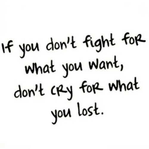 Dont Cry: if you don't fight foR.  what you want,  don't cRy foR. What  you lost.