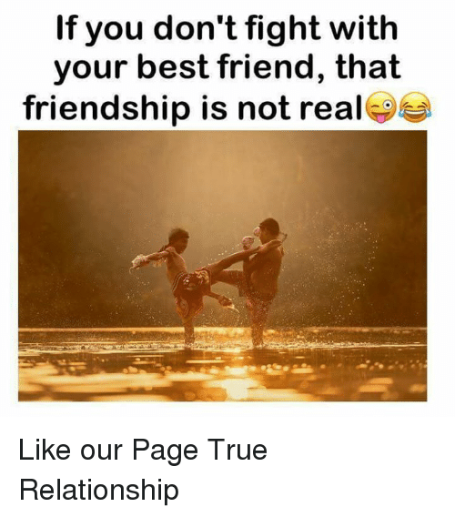 If You Don't Fight With Your Best Friend That Friendship Is