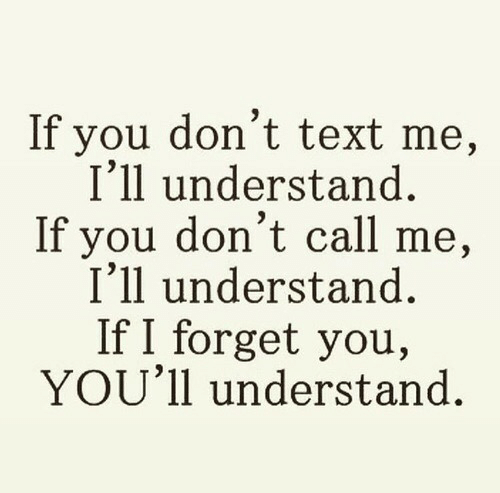 Text, You, and Call: If you don't text me,  I'11 understand.  If you don't call me,  I'l1 understand.  If I forget you,  YOU'll understand.