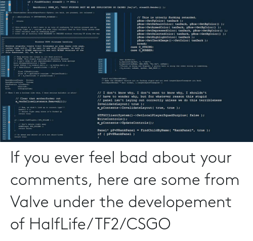 Feel Bad: If you ever feel bad about your comments, here are some from Valve under the developement of HalfLife/TF2/CSGO
