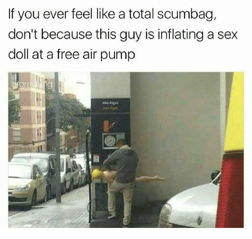 Dank, Sex, and Free: If you ever feel like a total scumbag,  don't because this guy is inflating a sex  doll at a free air pump