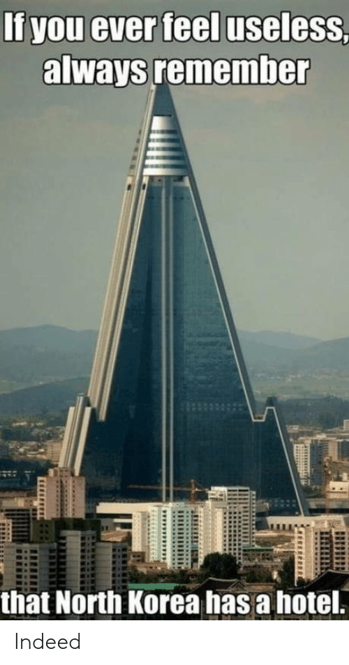 North Korea, Hotel, and Indeed: If you ever feel useless,  always remember  that North Korea has a hotel. Indeed