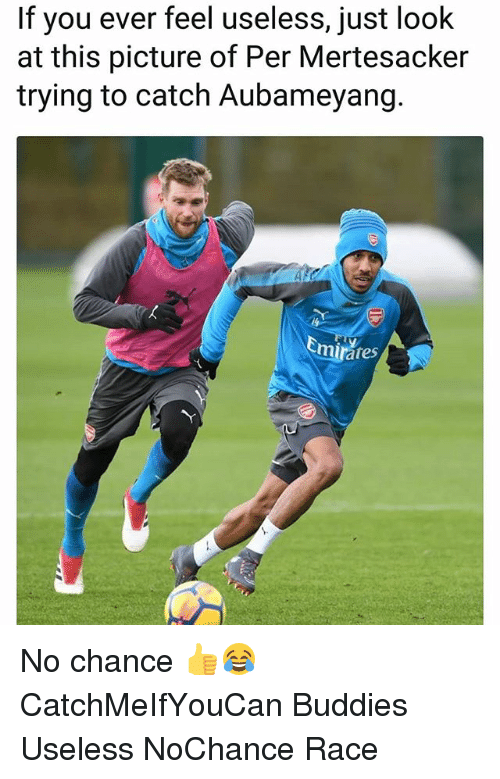 Memes, Race, and 🤖: If you ever feel useless, just look  at this picture of Per Mertesacker  trying to catch Aubameyang.  tes No chance 👍😂 CatchMeIfYouCan Buddies Useless NoChance Race