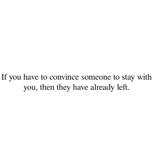 They, You, and Stay: If you have to convince someone to stay with  you, then they have already left