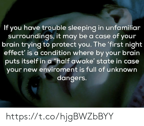 """Protect You: If you have trouble sleeping in unfamiliar  surroundings, it may be a case of your  brain trying to protect you. The 'first night  effect' is a condition where by your brain  puts itself in a """"half awake' state in case  your new enviroment is full of unknown  dangers. https://t.co/hjgBWZbBYY"""