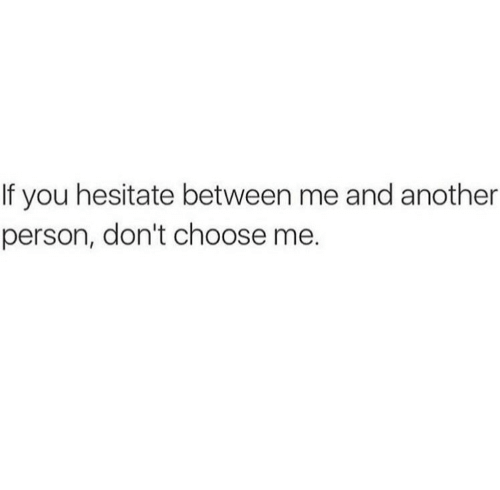 Another, You, and Person: If you hesitate between me and another  person, don't choose me.
