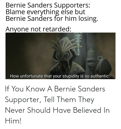 Bernie Sanders: If You Know A Bernie Sanders Supporter, Tell Them They Never Should Have Believed In Him!