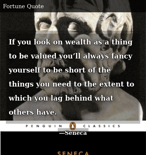 Fancy, Thing, and You: If you look on wealth as a thing to be valued you'll always fancy yourself to be short of the things you need to the extent to which you lag behind what others have.