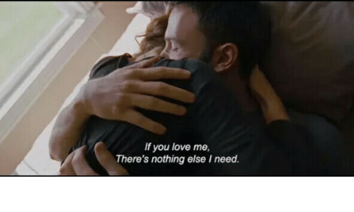 Nothing Else: If you love me,  There's nothing else I need.