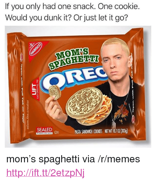 "Dunk, Memes, and Moms: If you only had one snack. One cookie.  Would you dunk it? Or just let it go?  MOMS  SPAGHETH  OREC  SEALED PASIA SANDWGH OOKESNE03) <p>mom's spaghetti via /r/memes <a href=""http://ift.tt/2etzpNj"">http://ift.tt/2etzpNj</a></p>"