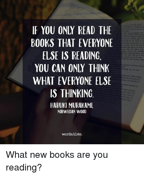 Books, Norwegian, and Word: IF YOU ONLY READ THE  BOOKS THAT EVERYONE  ELSE IS READING.  YOU CAN ONLY THINK  WHAT EVERYONE ELSE  IS THINKING  HARUKI MURAKAMI.  NORWEGIAN WOOD  word ables. What new books are you reading?
