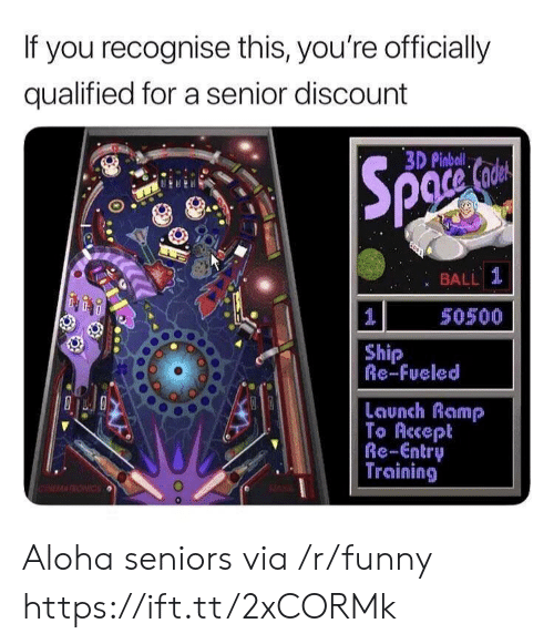 Funny, Aloha, and Via: If you recognise this, you're officially  qualified for a senior discount  3D Pinbal  : BALL 1  50500  Ship  Re-Fueled  Launch Ramp  To Accept  Re-Entry  Training Aloha seniors via /r/funny https://ift.tt/2xCORMk