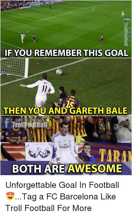 Barcelona, Football, and Memes: IF YOU REMEMBER THIS GOAL  BALE  THEN YOU ANDGARETH BALE  R E  TrollFootball  ince  fty  Emirate  TARA  BOTH ARE AWESOME Unforgettable Goal In Football 😍...Tag a FC Barcelona   Like Troll Football For More