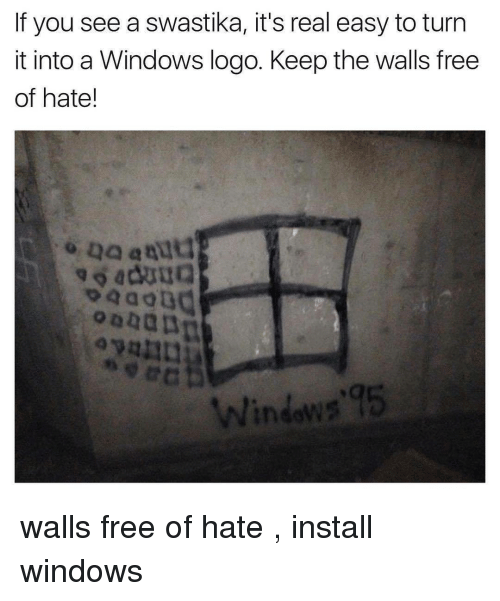 Windows, Free, and Logo: If you see a swastika, it's real easy to turn  it into a Windows logo. Keep the walls free  of hate!  aduu  Windows 95 walls free of hate , install windows