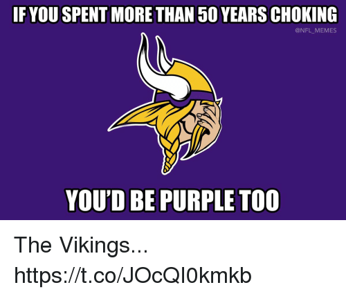 Football, Memes, and Nfl: IF YOU SPENT MORE THAN 50 YEARS CHOKING  @NFL_MEMES  YOU'D BE PURPLE TO0 The Vikings... https://t.co/JOcQI0kmkb