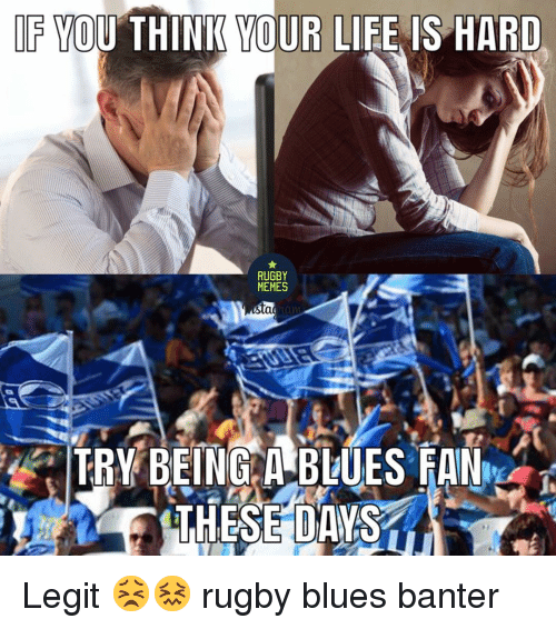 Life, Rugby, and Blues: IF YOU THINIE YOUR LIFE IS HARD  RUGBY  HEMES  tOUW Legit 😣😖 rugby blues banter