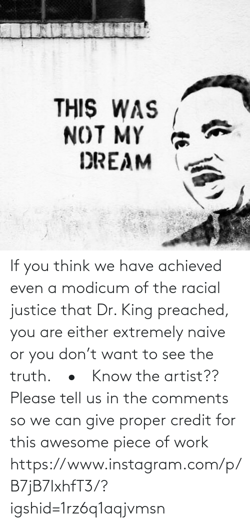 If You: If you think we have achieved even a modicum of the racial justice that Dr. King preached, you are either extremely naive or you don't want to see the truth.⠀ •⠀ Know the artist?? Please tell us in the comments so we can give proper credit for this awesome piece of work https://www.instagram.com/p/B7jB7IxhfT3/?igshid=1rz6q1aqjvmsn