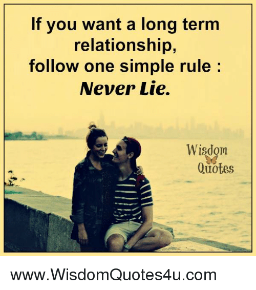 Quotes, Never, and Wisdom: If you want a long term  relationship,  follow one simple rule  Never Lie.  Wisdom  Quotes www.WisdomQuotes4u.com
