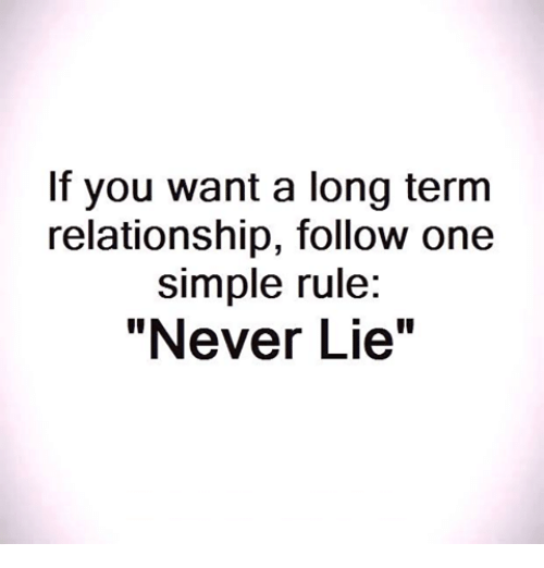 "Long Term Relationship: If you want a long term  relationship, follow one  simple rule:  ""Never Lie"""