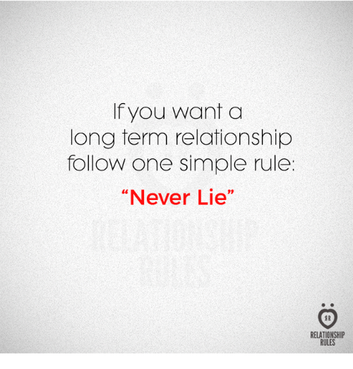 """Never, Simple, and One: If you want a  long term relationship  follow one simple rule  """"Never Lie""""  RELATIONSHI  RULES"""