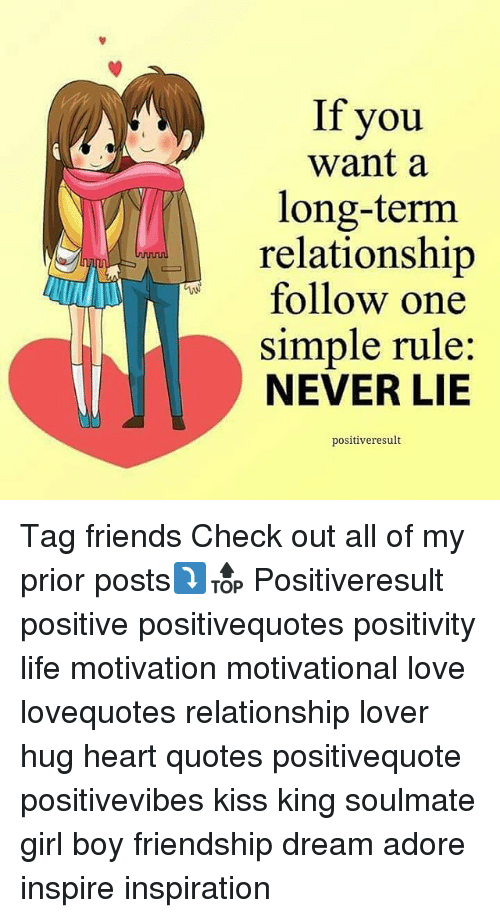 Memes, 🤖, and Soulmate: If you  Want a  long-term  relationship  follow one  simple rule  NEVER LIE  positiveresult Tag friends Check out all of my prior posts⤵🔝 Positiveresult positive positivequotes positivity life motivation motivational love lovequotes relationship lover hug heart quotes positivequote positivevibes kiss king soulmate girl boy friendship dream adore inspire inspiration