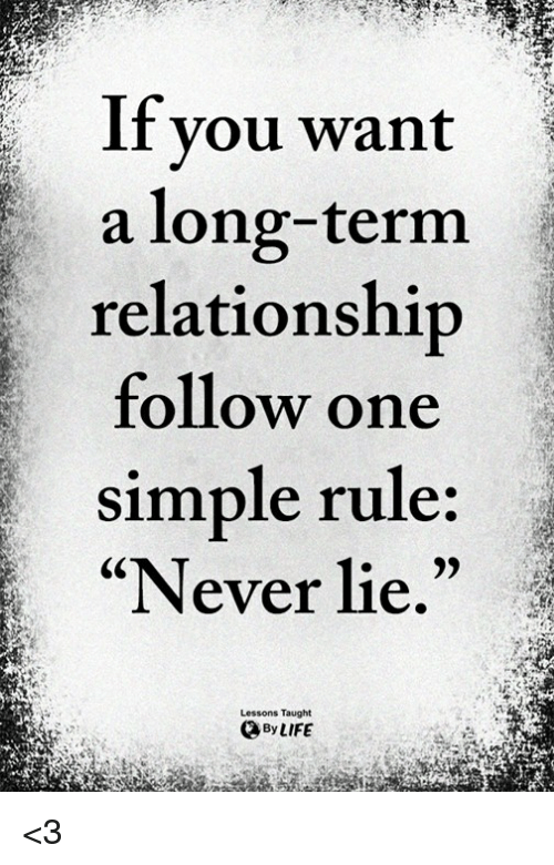 """Life, Memes, and Never: If you want  a long-term  relationship  follow one  simple rule:  """"Never lie.""""  Lessons Taught  By LIFE <3"""