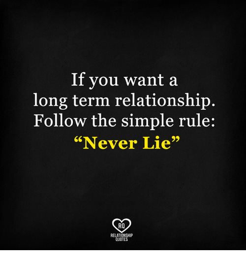 """Memes, Relationships, and 🤖: If you want a  long term relationship.  Follow the simple rule:  """"Never Lie""""  Ra  RELATIONSHIP  QUOTES"""