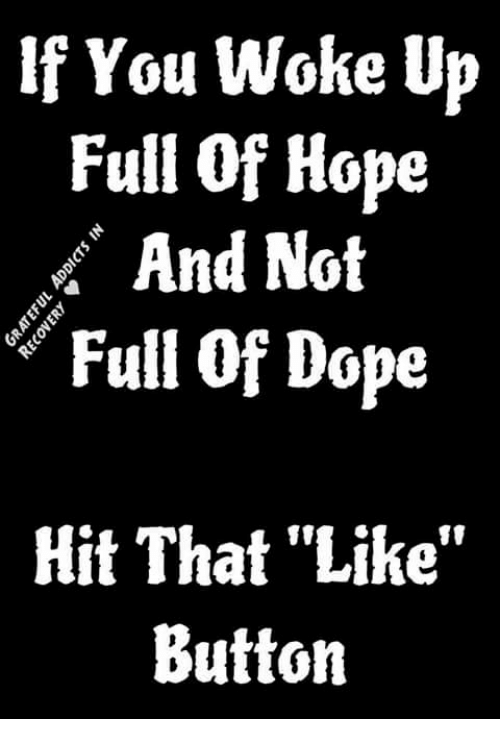 """Memes, 🤖, and Button: If You Woke Up  Full of Hope  And Not  Full of Dope  Hit That """"Like""""  Button"""