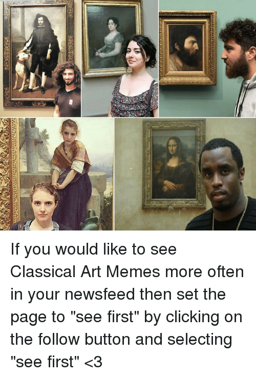 """Memes, Classical Art, and Classical: If you would like to see Classical Art Memes more often in your newsfeed then set the page to """"see first"""" by clicking on the follow button and selecting """"see first"""" <3"""