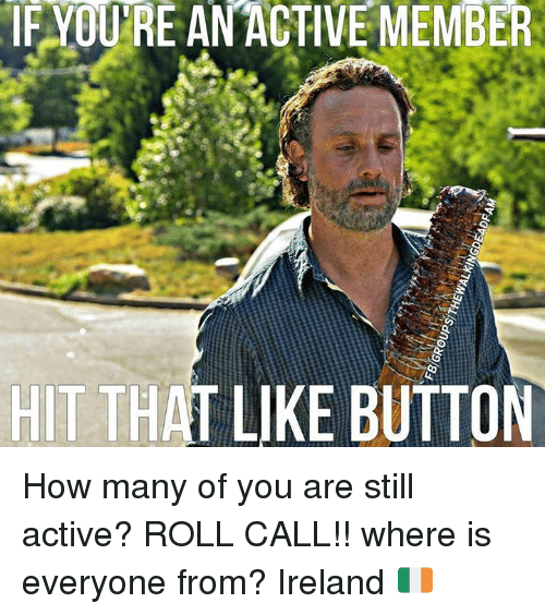 Memes, Ireland, and 🤖: IF YOURE AN ACTIVE MEMBER  HIT THAT  LIKE BUTTON How many of you are still active? ROLL CALL!! where is everyone from? Ireland 🇮🇪️