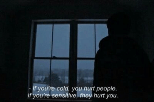 Cold, They, and You: If you're cold, you hurt people.  If you're sensitive they hurt you.
