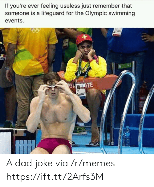Dad, Memes, and Swimming: If you're ever feeling useless just remember that  someone is a lifeguard for the Olympic swimming  events. A dad joke via /r/memes https://ift.tt/2Arfs3M