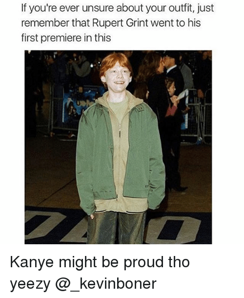 Proudness: If you're ever unsure about your outfit, just  remember that Rupert Grint went to his  first premiere in this Kanye might be proud tho yeezy @_kevinboner